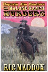 """The cover of Ric Maddox's first book, """"Captain Jim Sanders and the Malone Ranch Murders."""" Cover artwork by Maddox's wife, Simone Maddox."""